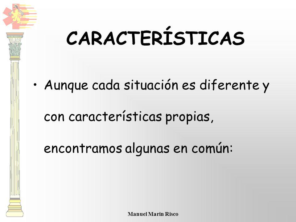 Manuel Marin Risco Aunque cada situación es diferente y con características propias, encontramos algunas en común: CARACTERÍSTICAS