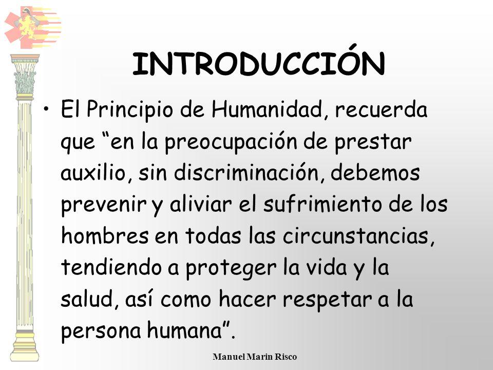 Manuel Marin Risco El Principio de Humanidad, recuerda que en la preocupación de prestar auxilio, sin discriminación, debemos prevenir y aliviar el su
