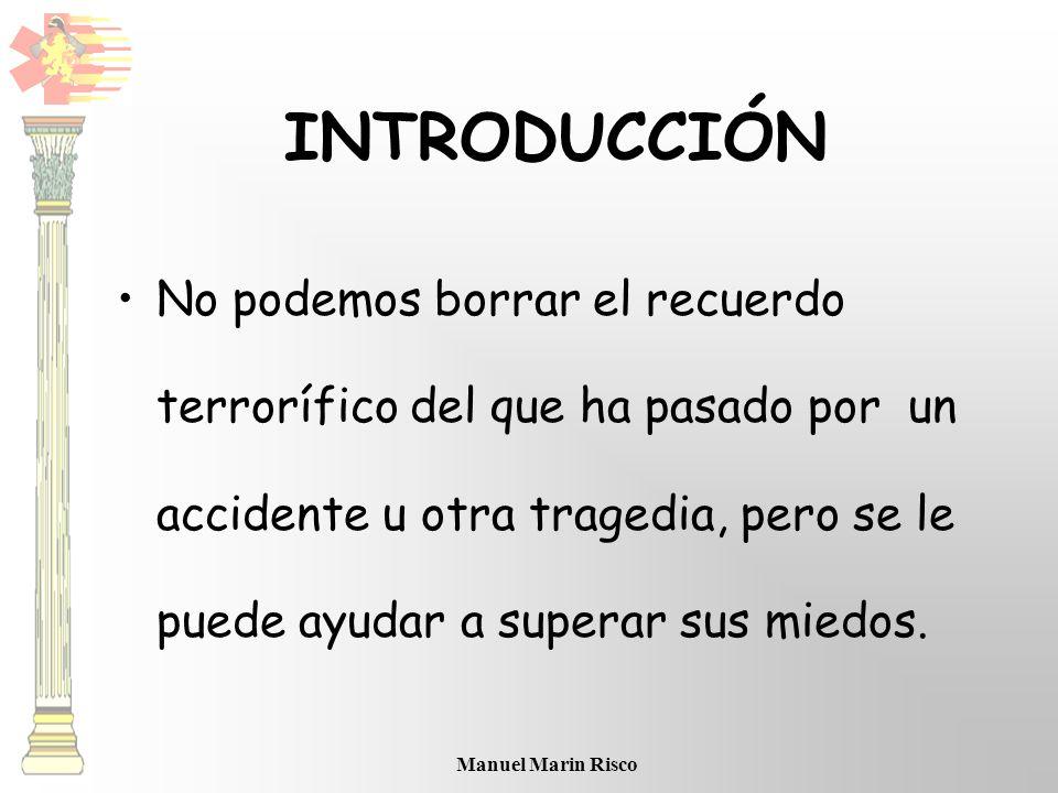 Manuel Marin Risco No podemos borrar el recuerdo terrorífico del que ha pasado por un accidente u otra tragedia, pero se le puede ayudar a superar sus