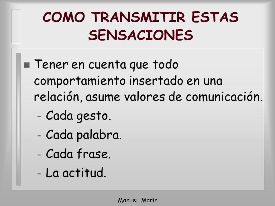 COMO TRANSMITIR ESTAS SENSACIONES n Tener en cuenta que todo comportamiento insertado en una relación, asume valores de comunicación. – Cada gesto. –