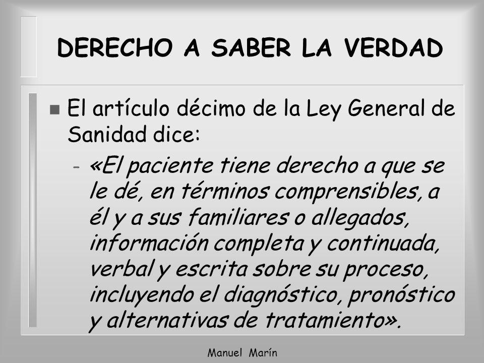 Manuel Marín DERECHO A SABER LA VERDAD n El artículo décimo de la Ley General de Sanidad dice: – «El paciente tiene derecho a que se le dé, en término