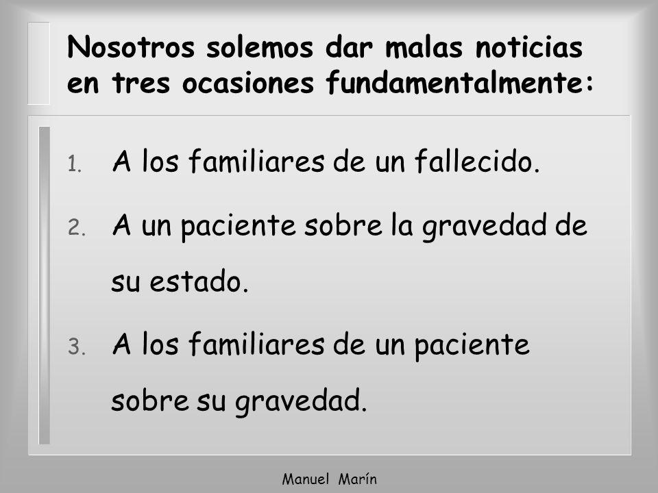 Manuel Marín Nosotros solemos dar malas noticias en tres ocasiones fundamentalmente: 1. A los familiares de un fallecido. 2. A un paciente sobre la gr