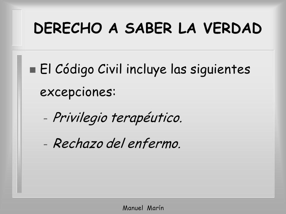 Manuel Marín n El Código Civil incluye las siguientes excepciones: – Privilegio terapéutico. – Rechazo del enfermo. DERECHO A SABER LA VERDAD