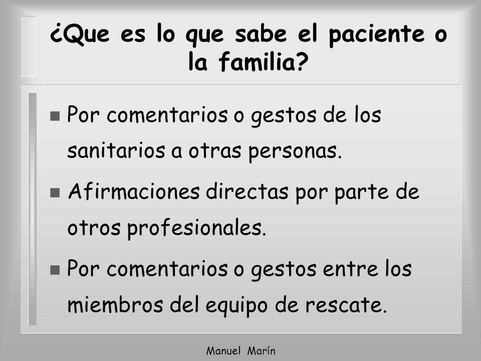 Manuel Marín ¿Que es lo que sabe el paciente o la familia? n Por comentarios o gestos de los sanitarios a otras personas. n Afirmaciones directas por