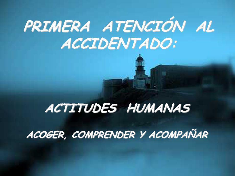 Manuel Marín PRIMERA ATENCIÓN AL ACCIDENTADO: ACTITUDES HUMANAS ACOGER, COMPRENDER Y ACOMPAÑAR