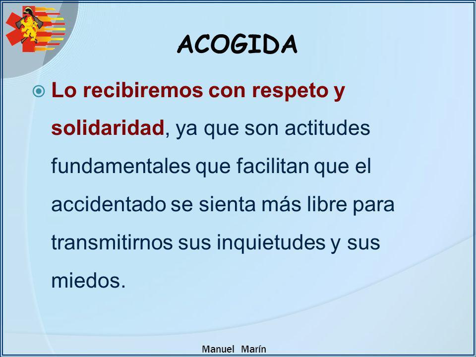 Manuel Marín ACOGIDA Lo recibiremos con respeto y solidaridad, ya que son actitudes fundamentales que facilitan que el accidentado se sienta más libre