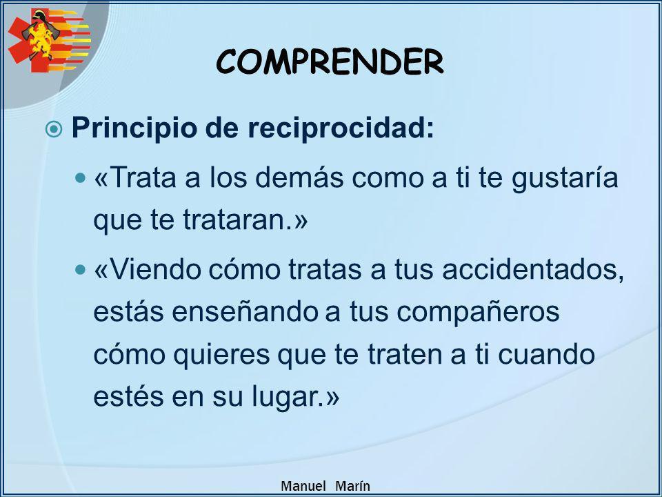 Manuel Marín Principio de reciprocidad: «Trata a los demás como a ti te gustaría que te trataran.» «Viendo cómo tratas a tus accidentados, estás enseñ