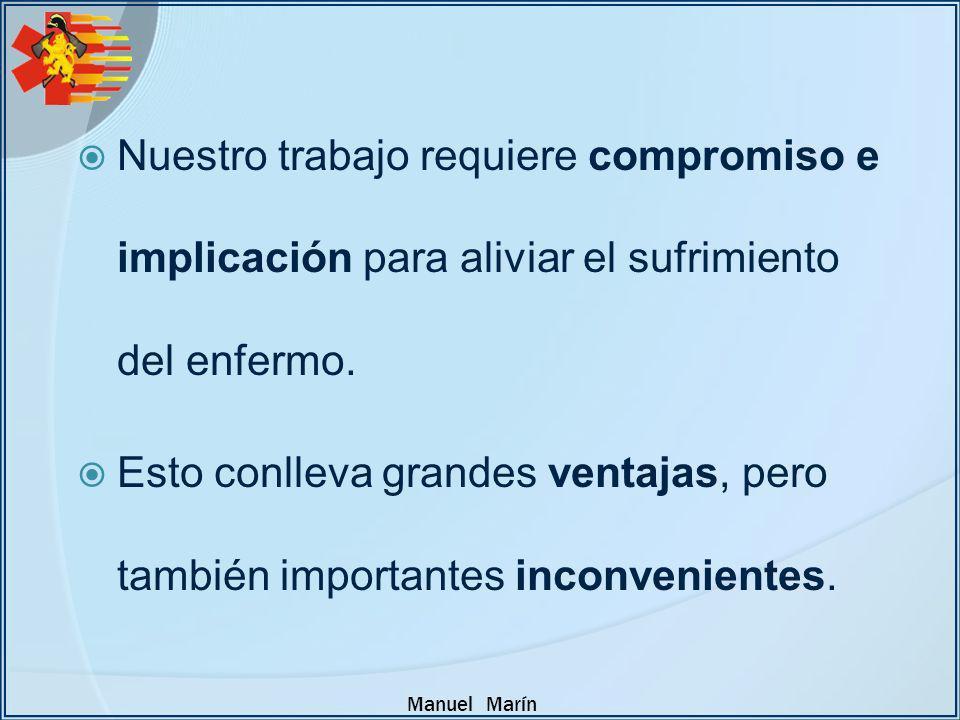 Manuel Marín Nuestro trabajo requiere compromiso e implicación para aliviar el sufrimiento del enfermo. Esto conlleva grandes ventajas, pero también i
