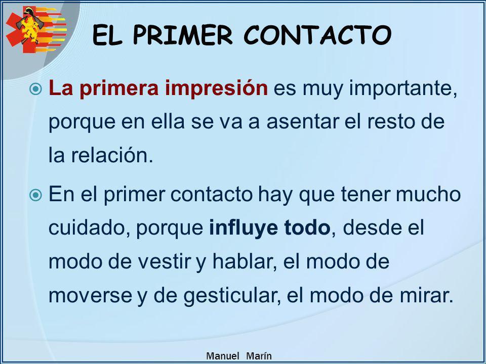 Manuel Marín EL PRIMER CONTACTO La primera impresión es muy importante, porque en ella se va a asentar el resto de la relación. En el primer contacto