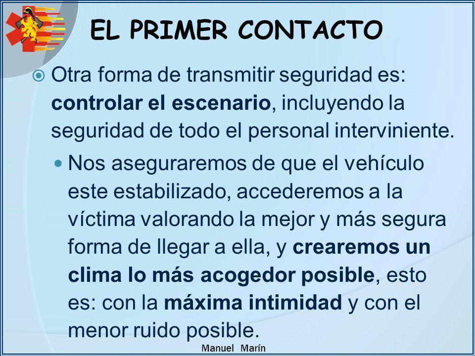 Manuel Marín Otra forma de transmitir seguridad es: controlar el escenario, incluyendo la seguridad de todo el personal interviniente. Nos aseguraremo