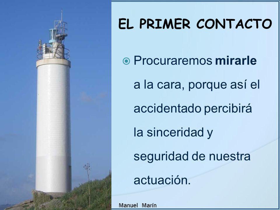 Manuel Marín Procuraremos mirarle a la cara, porque así el accidentado percibirá la sinceridad y seguridad de nuestra actuación. EL PRIMER CONTACTO