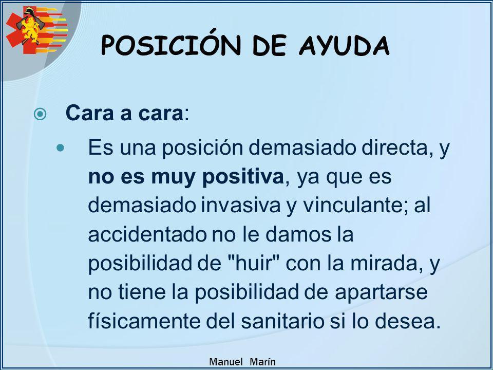 Manuel Marín POSICIÓN DE AYUDA Cara a cara: Es una posición demasiado directa, y no es muy positiva, ya que es demasiado invasiva y vinculante; al acc
