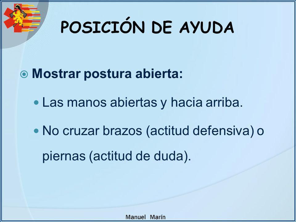 Manuel Marín Mostrar postura abierta: Las manos abiertas y hacia arriba. No cruzar brazos (actitud defensiva) o piernas (actitud de duda). POSICIÓN DE