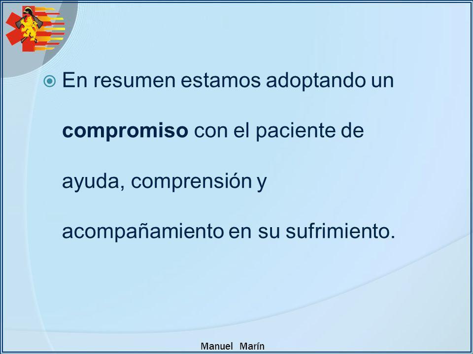 Manuel Marín En resumen estamos adoptando un compromiso con el paciente de ayuda, comprensión y acompañamiento en su sufrimiento.