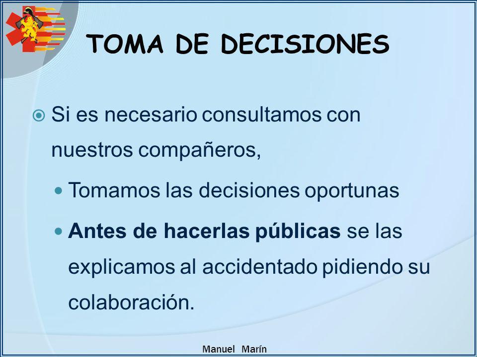 Manuel Marín TOMA DE DECISIONES Si es necesario consultamos con nuestros compañeros, Tomamos las decisiones oportunas Antes de hacerlas públicas se la