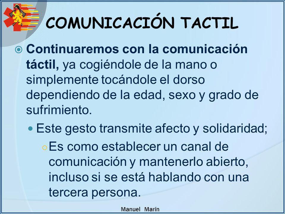 Manuel Marín COMUNICACIÓN TACTIL Continuaremos con la comunicación táctil, ya cogiéndole de la mano o simplemente tocándole el dorso dependiendo de la