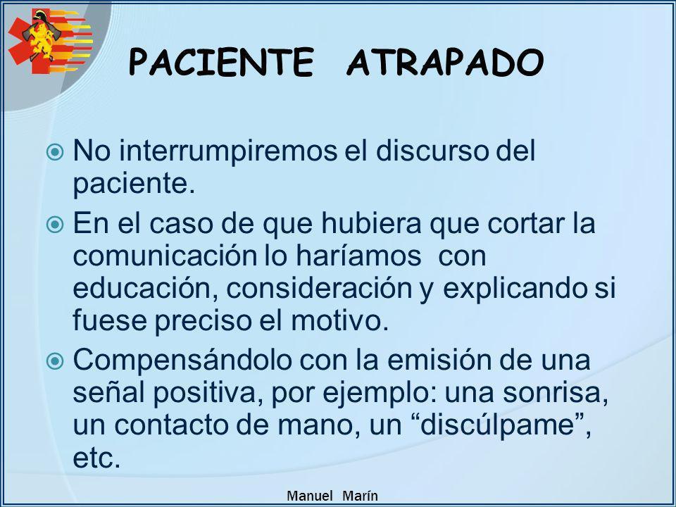 Manuel Marín No interrumpiremos el discurso del paciente. En el caso de que hubiera que cortar la comunicación lo haríamos con educación, consideració