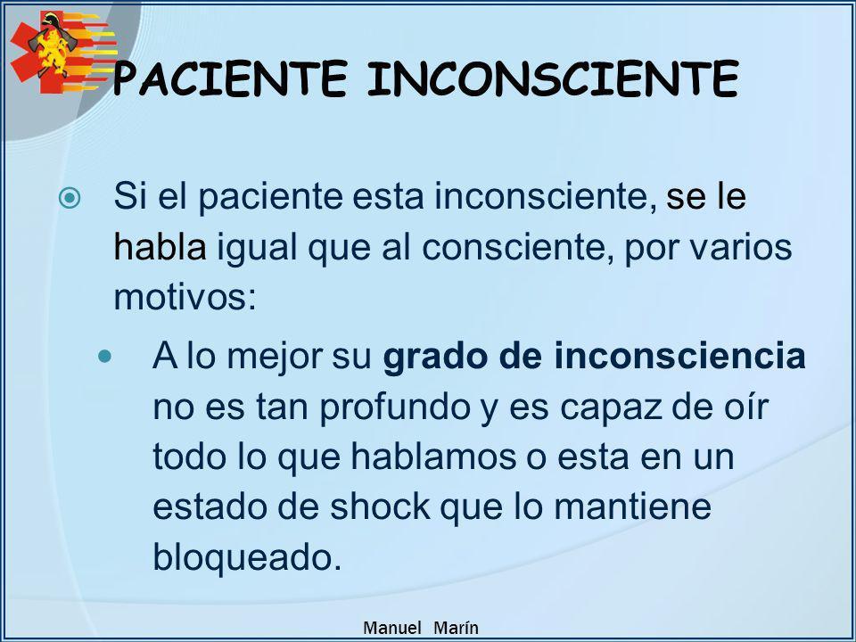 Manuel Marín Si el paciente esta inconsciente, se le habla igual que al consciente, por varios motivos: A lo mejor su grado de inconsciencia no es tan