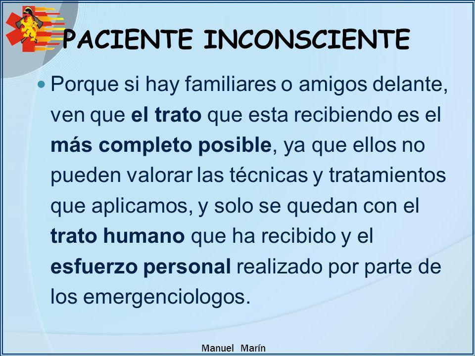 Manuel Marín PACIENTE INCONSCIENTE Porque si hay familiares o amigos delante, ven que el trato que esta recibiendo es el más completo posible, ya que