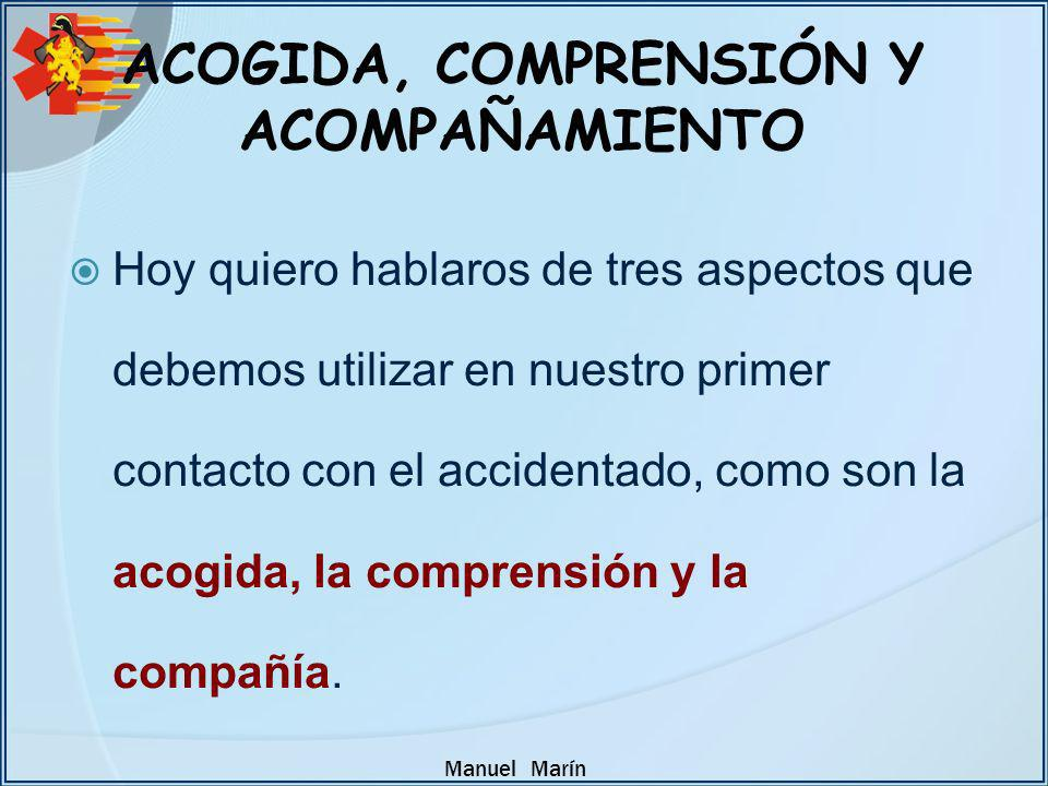 Manuel Marín COMUNICACIÓN TACTIL Continuaremos con la comunicación táctil, ya cogiéndole de la mano o simplemente tocándole el dorso dependiendo de la edad, sexo y grado de sufrimiento.