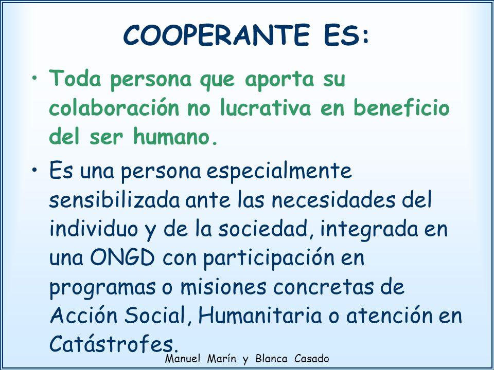 COOPERANTE ES: Toda persona que aporta su colaboración no lucrativa en beneficio del ser humano. Es una persona especialmente sensibilizada ante las n