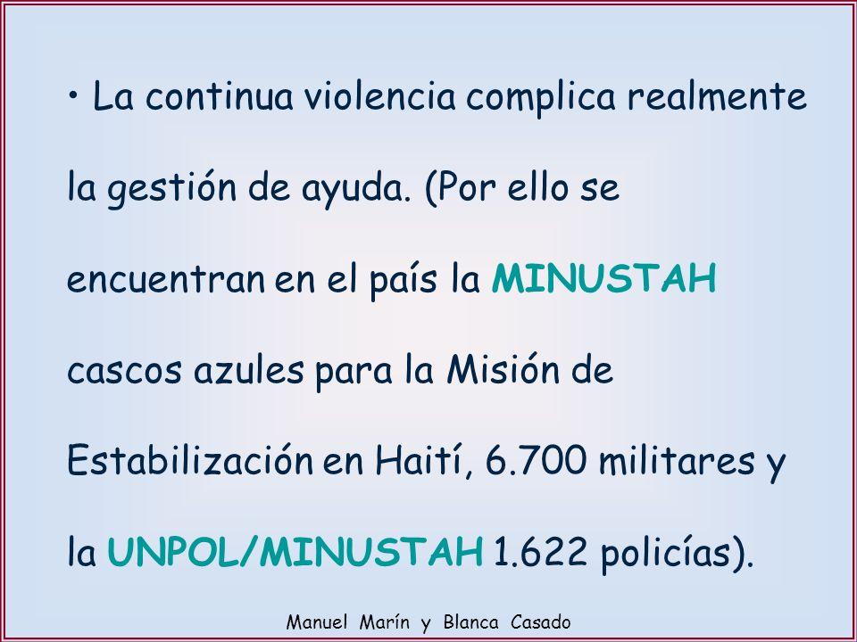 La continua violencia complica realmente la gestión de ayuda. (Por ello se encuentran en el país la MINUSTAH cascos azules para la Misión de Estabiliz