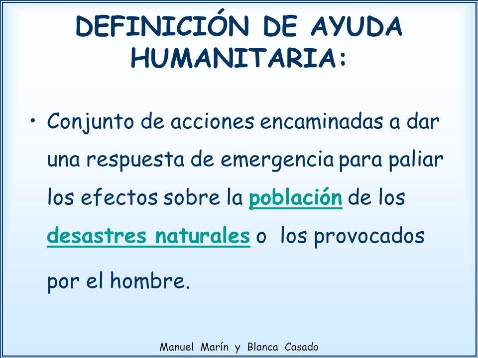 DEFINICIÓN DE AYUDA HUMANITARIA: Conjunto de acciones encaminadas a dar una respuesta de emergencia para paliar los efectos sobre la población de los
