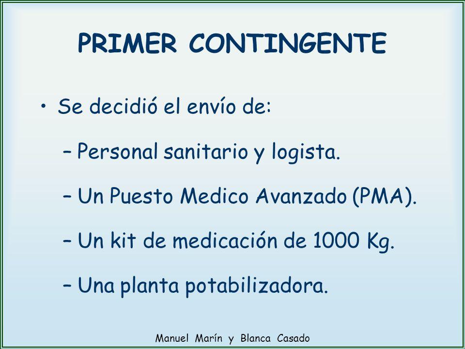PRIMER CONTINGENTE Se decidió el envío de: –Personal sanitario y logista. –Un Puesto Medico Avanzado (PMA). –Un kit de medicación de 1000 Kg. –Una pla