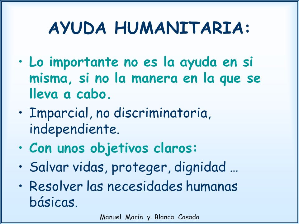Lo importante no es la ayuda en si misma, si no la manera en la que se lleva a cabo. Imparcial, no discriminatoria, independiente. Con unos objetivos