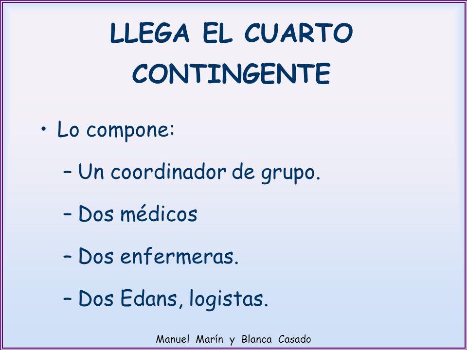 LLEGA EL CUARTO CONTINGENTE Lo compone: –Un coordinador de grupo. –Dos médicos –Dos enfermeras. –Dos Edans, logistas. Manuel Marín y Blanca Casado