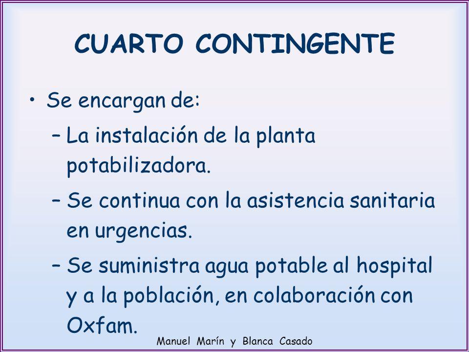 CUARTO CONTINGENTE Se encargan de: –La instalación de la planta potabilizadora. –Se continua con la asistencia sanitaria en urgencias. –Se suministra