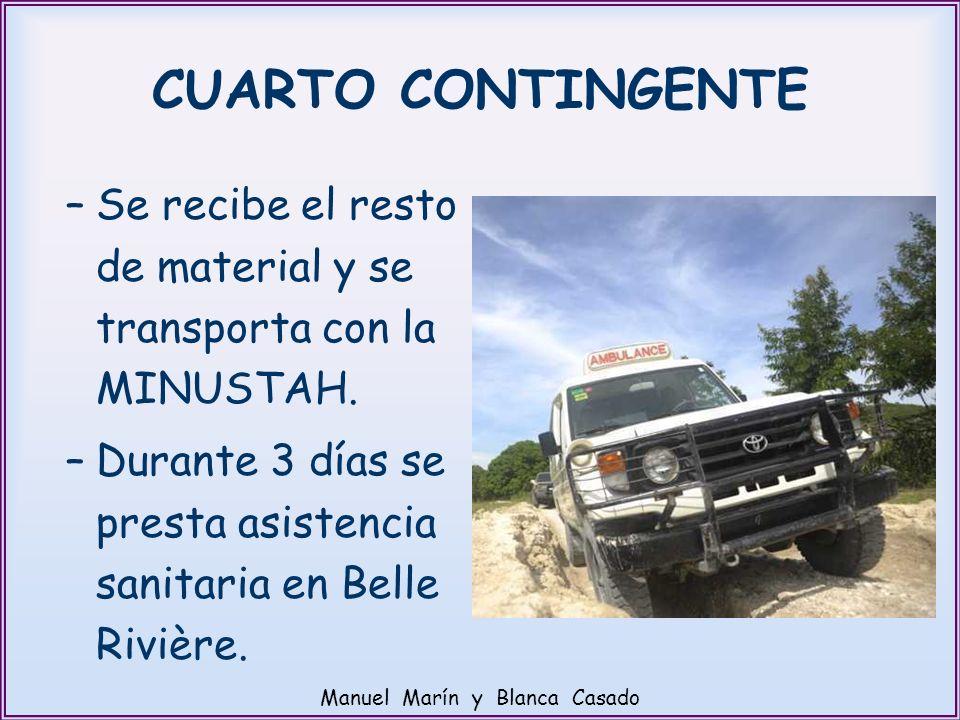 CUARTO CONTINGENTE –Se recibe el resto de material y se transporta con la MINUSTAH. –Durante 3 días se presta asistencia sanitaria en Belle Rivière. M