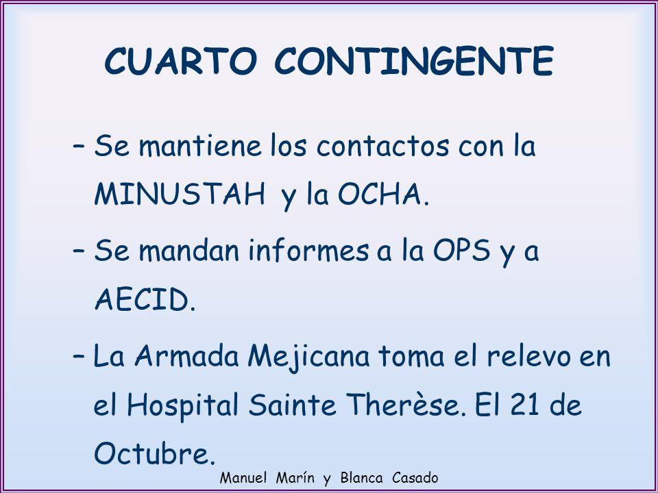 CUARTO CONTINGENTE –Se mantiene los contactos con la MINUSTAH y la OCHA. –Se mandan informes a la OPS y a AECID. –La Armada Mejicana toma el relevo en