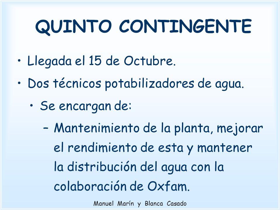 QUINTO CONTINGENTE Llegada el 15 de Octubre. Dos técnicos potabilizadores de agua. Se encargan de: –Mantenimiento de la planta, mejorar el rendimiento