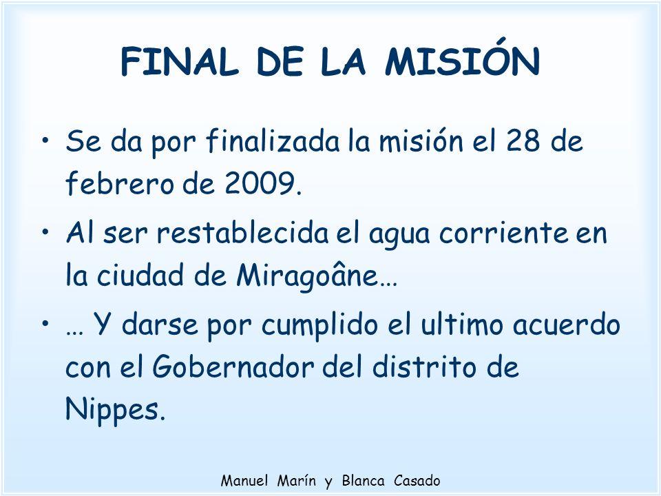 FINAL DE LA MISIÓN Se da por finalizada la misión el 28 de febrero de 2009. Al ser restablecida el agua corriente en la ciudad de Miragoâne… … Y darse