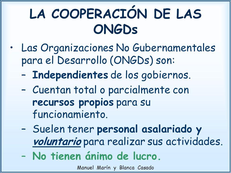 LA COOPERACIÓN DE LAS ONGDs Las Organizaciones No Gubernamentales para el Desarrollo (ONGDs) son: –Independientes de los gobiernos. –Cuentan total o p