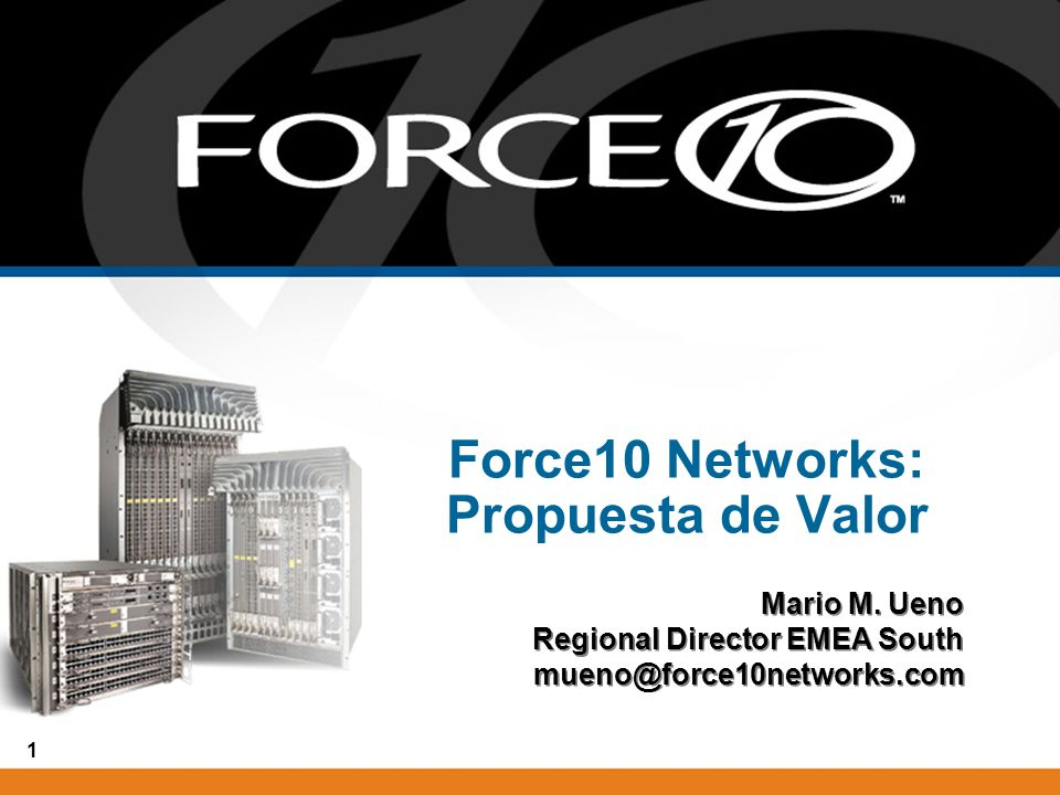 1 Force10 Networks: Propuesta de Valor Mario M. Ueno Regional Director EMEA South mueno@force10networks.com Mario M. Ueno Regional Director EMEA South
