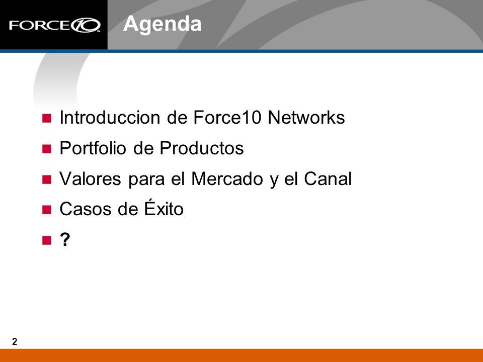 2 Agenda Introduccion de Force10 Networks Portfolio de Productos Valores para el Mercado y el Canal Casos de Éxito ?