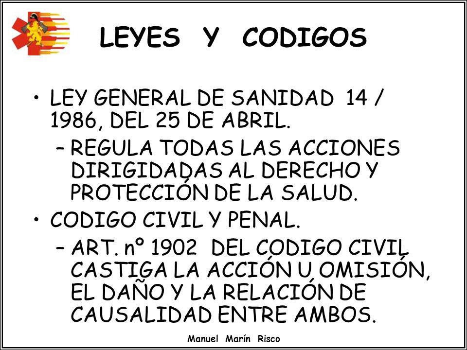 Manuel Marín Risco LEYES Y CODIGOS LEY GENERAL DE SANIDAD 14 / 1986, DEL 25 DE ABRIL. –REGULA TODAS LAS ACCIONES DIRIGIDADAS AL DERECHO Y PROTECCIÓN D