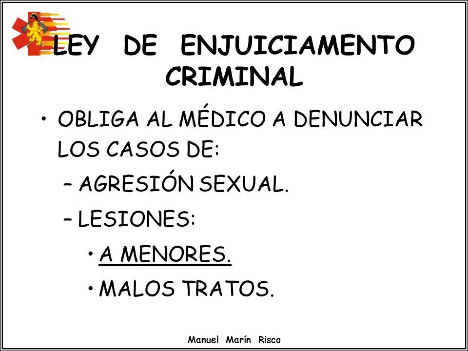 Manuel Marín Risco LEY DE ENJUICIAMENTO CRIMINAL OBLIGA AL MÉDICO A DENUNCIAR LOS CASOS DE: –AGRESIÓN SEXUAL. –LESIONES: A MENORES. MALOS TRATOS.