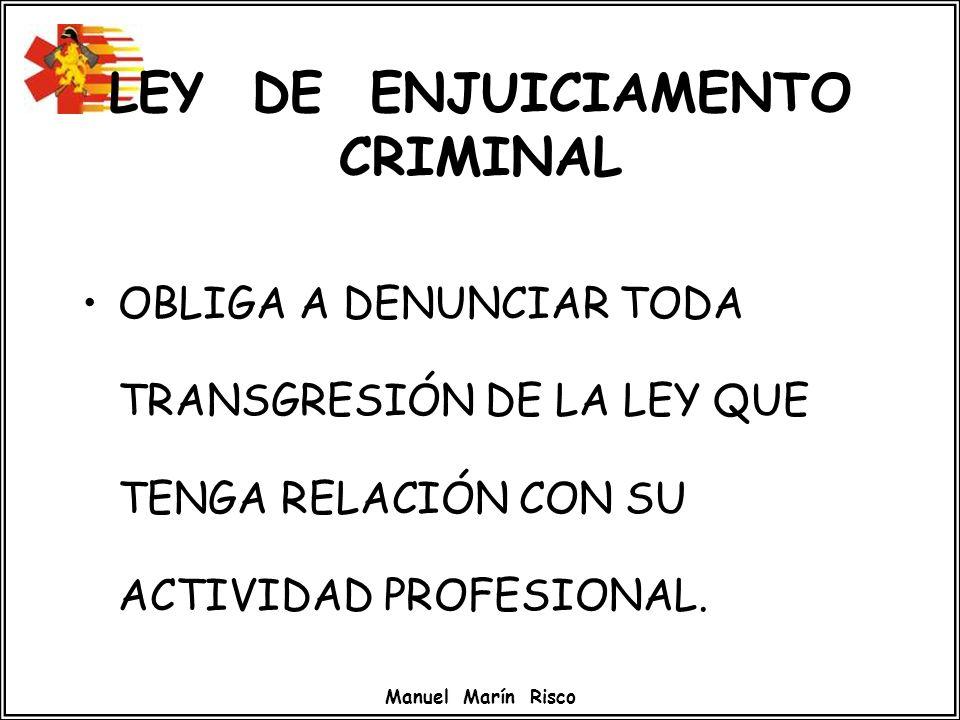 Manuel Marín Risco LEY DE ENJUICIAMENTO CRIMINAL OBLIGA A DENUNCIAR TODA TRANSGRESIÓN DE LA LEY QUE TENGA RELACIÓN CON SU ACTIVIDAD PROFESIONAL.