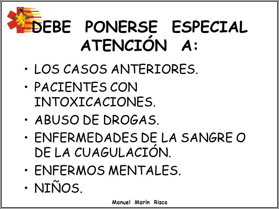 Manuel Marín Risco DEBE PONERSE ESPECIAL ATENCIÓN A: LOS CASOS ANTERIORES. PACIENTES CON INTOXICACIONES. ABUSO DE DROGAS. ENFERMEDADES DE LA SANGRE O