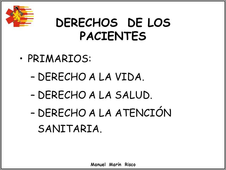 Manuel Marín Risco DERECHOS DE LOS PACIENTES PRIMARIOS: –DERECHO A LA VIDA. –DERECHO A LA SALUD. –DERECHO A LA ATENCIÓN SANITARIA.