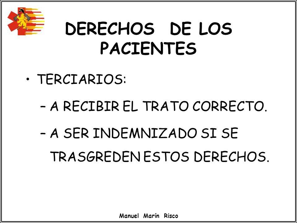 Manuel Marín Risco DERECHOS DE LOS PACIENTES TERCIARIOS: –A RECIBIR EL TRATO CORRECTO. –A SER INDEMNIZADO SI SE TRASGREDEN ESTOS DERECHOS.