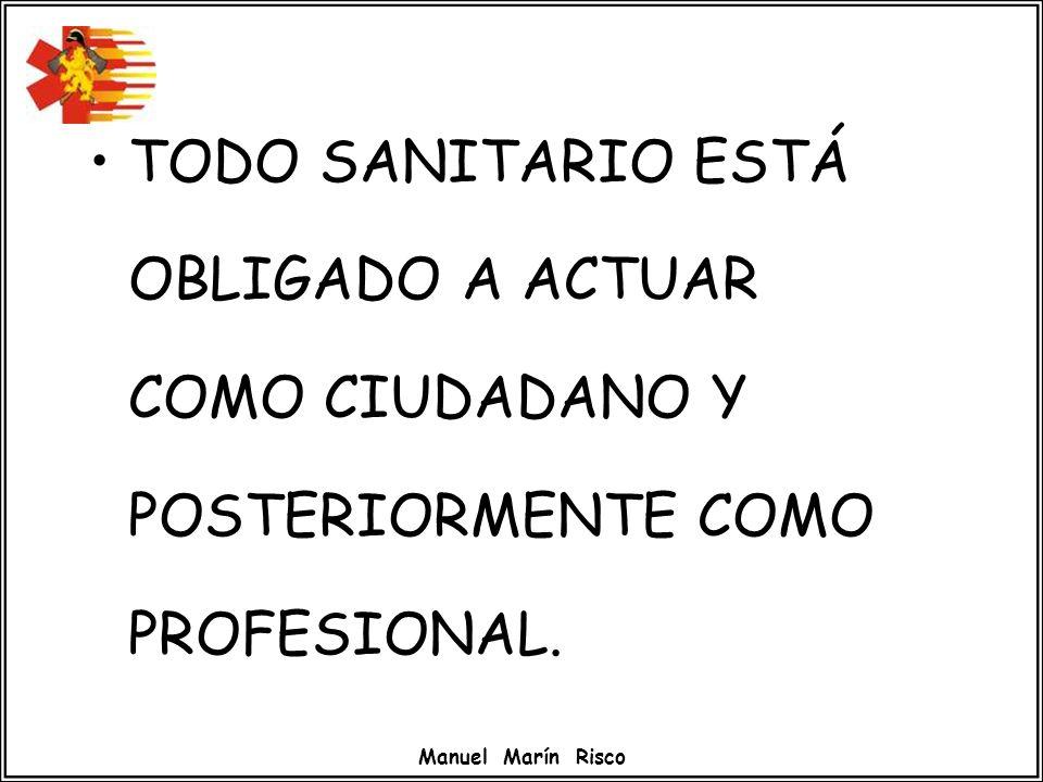Manuel Marín Risco TODO SANITARIO ESTÁ OBLIGADO A ACTUAR COMO CIUDADANO Y POSTERIORMENTE COMO PROFESIONAL.