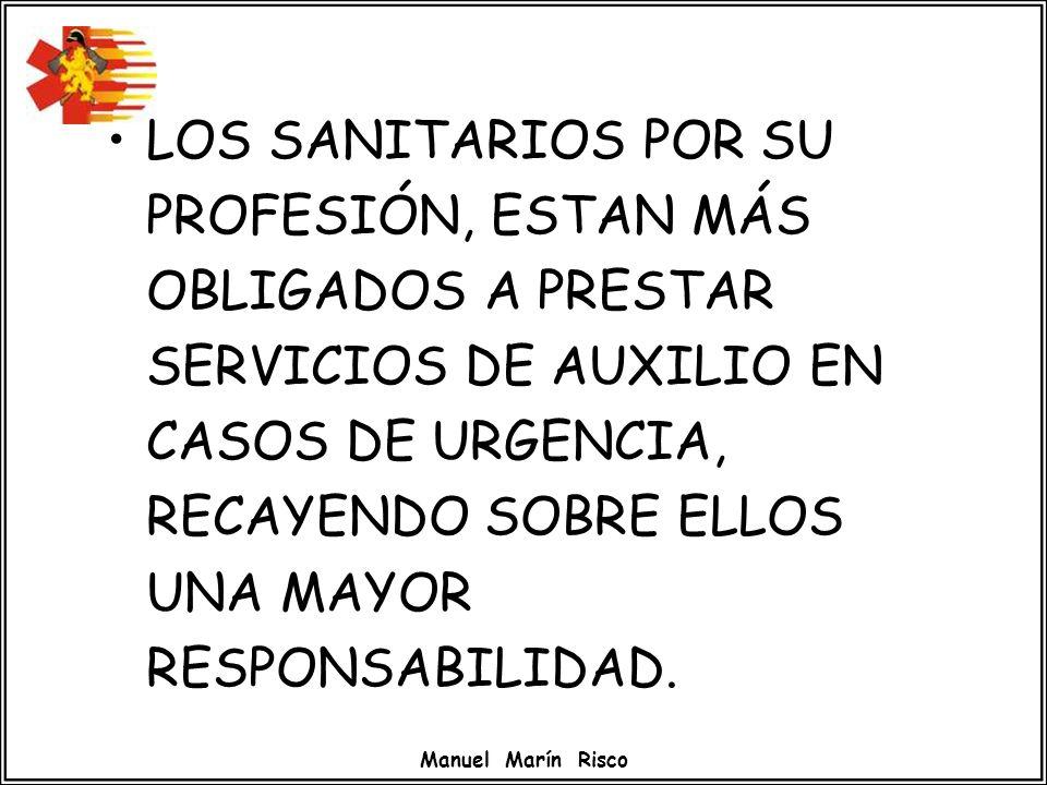 Manuel Marín Risco LOS SANITARIOS POR SU PROFESIÓN, ESTAN MÁS OBLIGADOS A PRESTAR SERVICIOS DE AUXILIO EN CASOS DE URGENCIA, RECAYENDO SOBRE ELLOS UNA