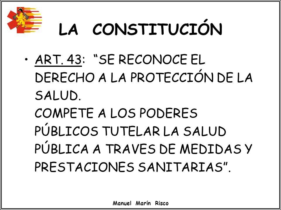 Manuel Marín Risco LA CONSTITUCIÓN ART. 43: SE RECONOCE EL DERECHO A LA PROTECCIÓN DE LA SALUD. COMPETE A LOS PODERES PÚBLICOS TUTELAR LA SALUD PÚBLIC