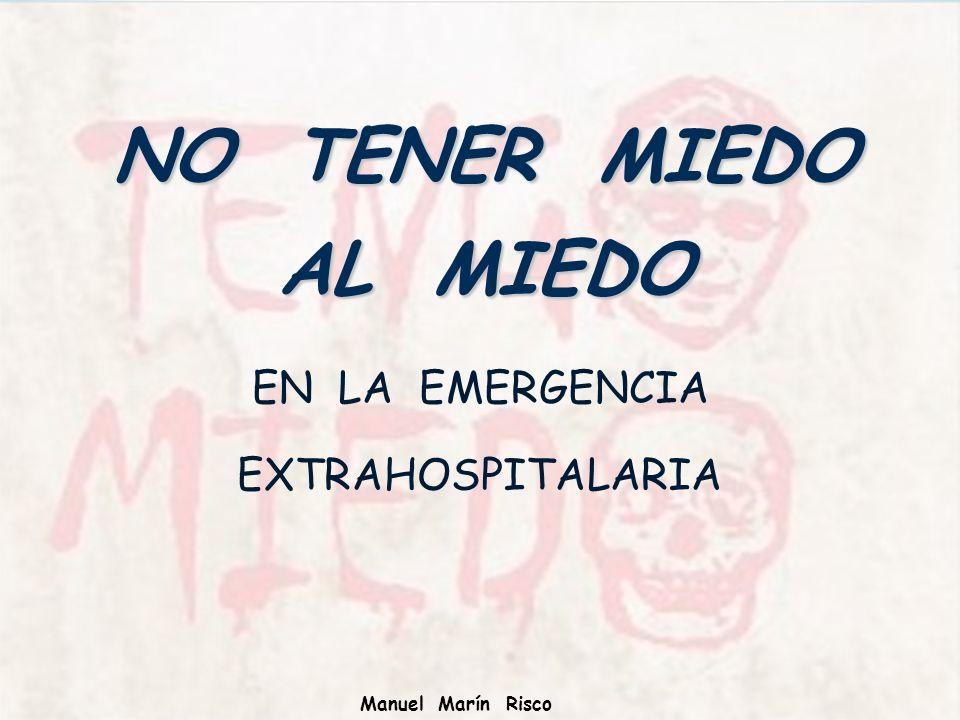 Manuel Marín Risco NO TENER MIEDO AL MIEDO EN LA EMERGENCIA EXTRAHOSPITALARIA