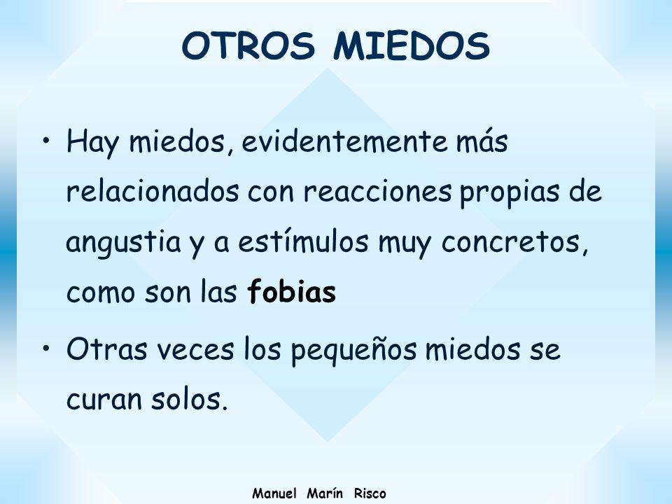 Manuel Marín Risco OTROS MIEDOS Hay miedos, evidentemente más relacionados con reacciones propias de angustia y a estímulos muy concretos, como son la