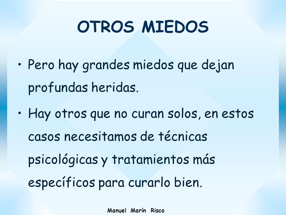 Manuel Marín Risco Pero hay grandes miedos que dejan profundas heridas. Hay otros que no curan solos, en estos casos necesitamos de técnicas psicológi